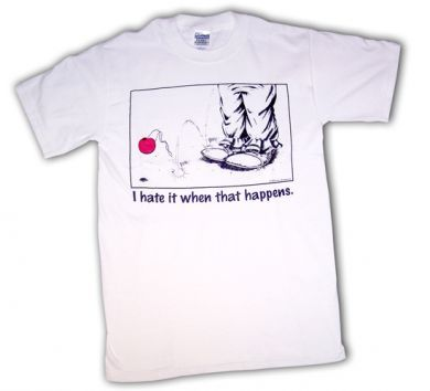 I Hate It When That Happens-Tee Shirt
